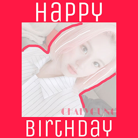 Happy CHAEYOUNG Dayの画像(プリ画像)