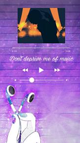 Don't deprive me of music プリ画像