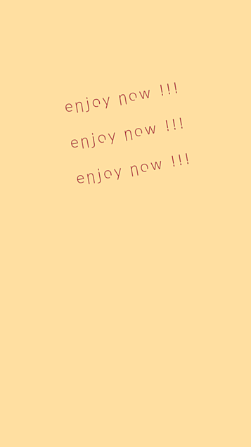 enjoy now !!!の画像 プリ画像
