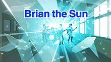 Brian the Sun プリ画像