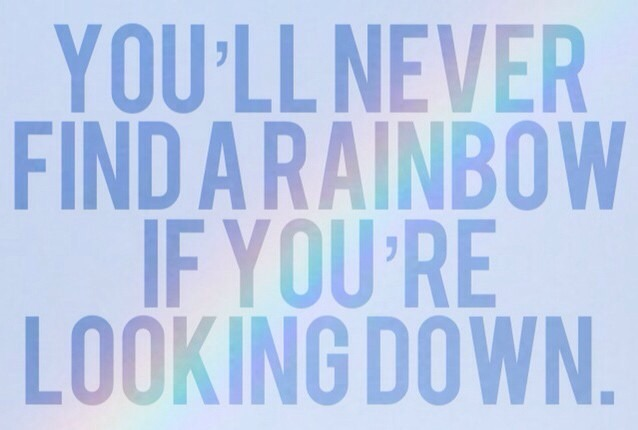 You ll never find a rainbow if you re looking down 35110894